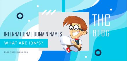 International Domain Names - or IDNs